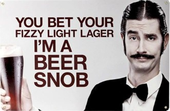 You bet your fizzy light lager I'm a Beer Snob